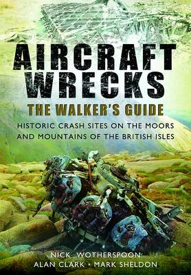 Aircraft Wrecks: A Walker's Guide: Historic Crash Sites on the Moors and Mountains of the British Isles (Paperback)