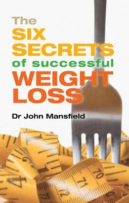 The Six Secrets of Successful Weight Loss (Paperback)