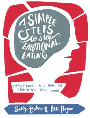 Seven Simple Steps to Stop Emotional Eating: Targeting Your Body by Changing Your Mind (Paperback)