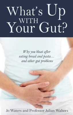 What's Up with Your Gut?: Why You Bloat After Eating Bread and Pasta...and Other Gut Problems (Paperback)