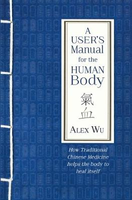 A User's Manual for the Human Body: How Traditional Chinese Medicine helps the body to heal itself (Paperback)