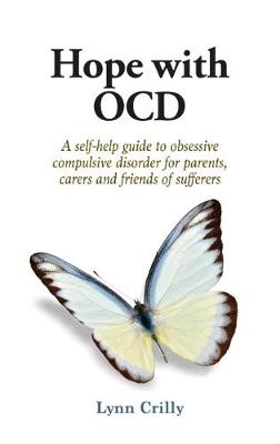 Hope with OCD: A self-help guide to obsessive- compulsive disorder for parents, carers and sufferers (Paperback)
