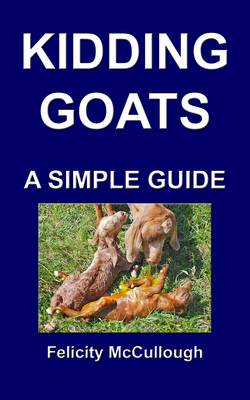 Kidding Goats A Simple Guide - Goat Knowledge 13 (Paperback)