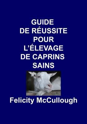 Guide de Reussite pour L'elevage de Caprins Sains - Connaissance Caprine 4 (Paperback)