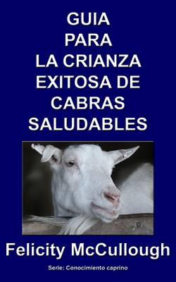 Guia para la crianza exitosa de cabras saludables - Conocimiento Caprino 4 (Paperback)