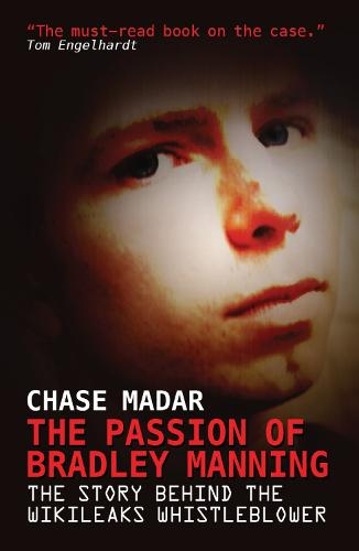 The Passion of Bradley Manning: The Story of the Suspect Behind the Largest Security Breach in U.S. History (Paperback)