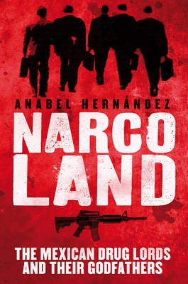 Narcoland: The Mexican Drug Lords and Their Godfathers (Hardback)
