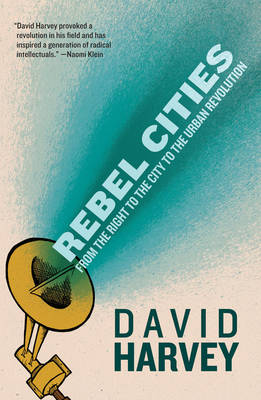 Rebel Cities: From the Right to the City to the Urban Revolution (Paperback)