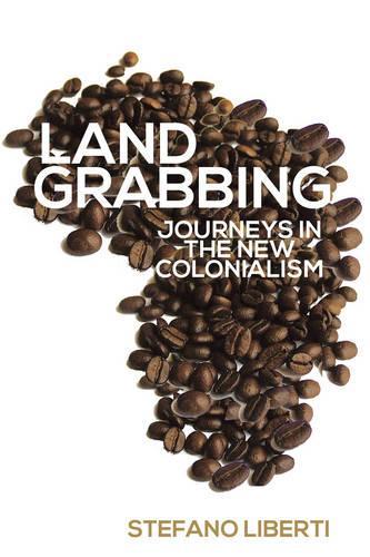 Landgrabbing: Journeys in the New Colonialism (Hardback)