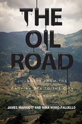 The Oil Road: Journeys from the Caspian Sea to the City of London (Paperback)
