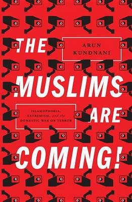 The Muslims are Coming: Islamophobia, Extremism, and the Domestic War on Terror (Hardback)