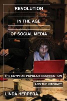 Revolution in the Age of Social Media: The Egyptian Popular Insurrection and the Internet (Paperback)