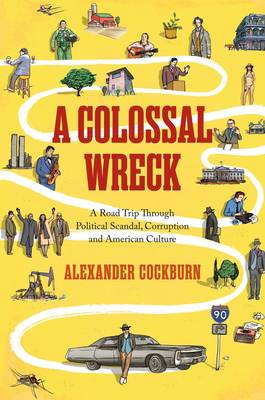 A Colossal Wreck: A Road Trip Through Political Scandal, Corruption, and American Culture (Paperback)