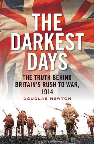 The Darkest Days: The Truth Behind Britain's Rush to War, 1914 (Hardback)