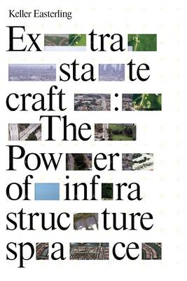 Extrastatecraft: The Power of Infrastructure Space (Hardback)