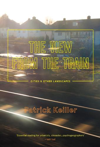 The View from the Train: Cities and Other Landscapes (Paperback)