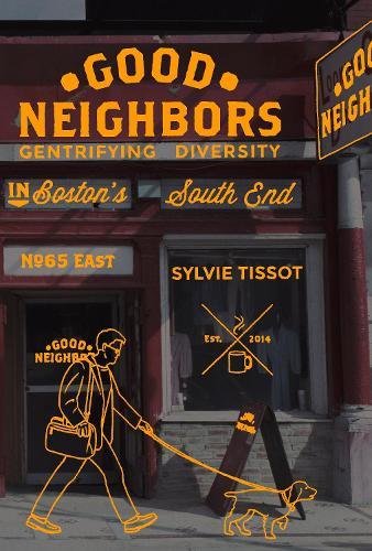Good Neighbors: Gentrifying Diversity in Boston's South End (Hardback)