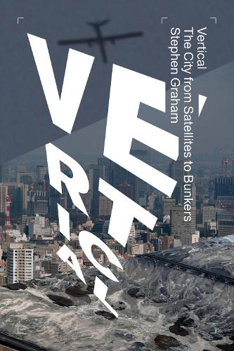 Vertical: The City from Satellites to Bunkers (Hardback)