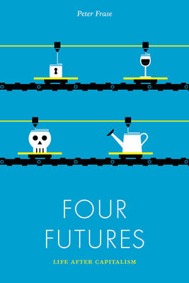 Four Futures: Life After Capitalism (Paperback)