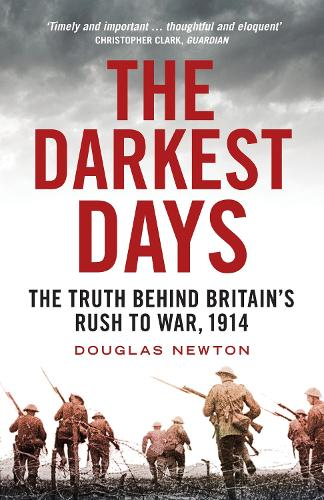 The Darkest Days: The Truth Behind Britain's Rush to War, 1914 (Paperback)