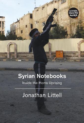 Syrian Notebooks: Inside the Homs Uprising (Hardback)