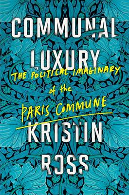Communal Luxury: The Political Imaginary of the Paris Commune (Hardback)