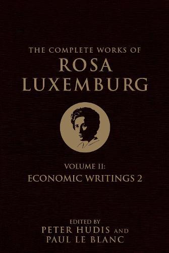 The Complete Works of Rosa Luxemburg, Volume II: Economic Writings 2 (Hardback)