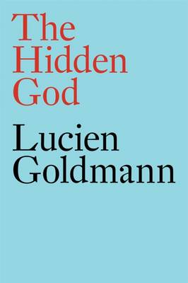 The Hidden God: A Study of Tragic Vision in the Pensees of Pascal and the Tragedies of Racine (Hardback)