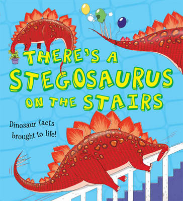 What If a Dinosaur: There's a Stegosaurus on the Stairs - What If a Dinosaur (Hardback)