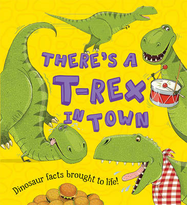 What If a Dinosaur: There's a T-Rex in Town - What If a Dinosaur (Hardback)