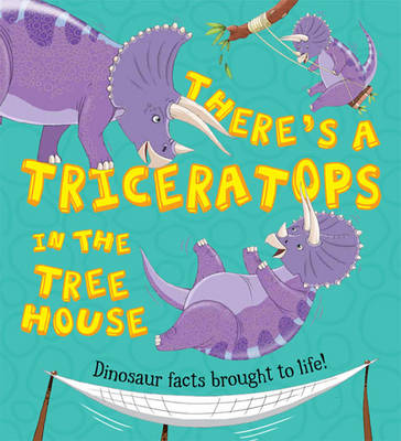 What If a Dinosaur: There's a Triceratops in the Tree House - What If a Dinosaur (Hardback)