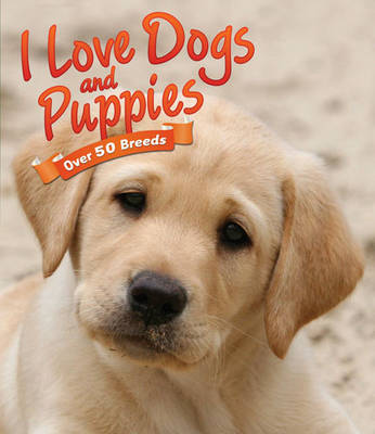 I Love: Dogs and Puppies (Hardback)
