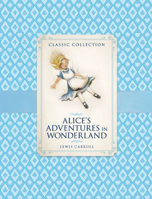 Classic Collection: Alice in Wonderland (Hardback)
