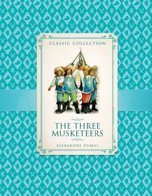 Classic Collection:The Three Musketeers (Hardback)