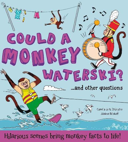 What if: Could a Monkey Waterski?: Hilarious scenes bring monkey facts to life - What if a (Paperback)