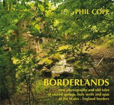 Borderlands: New Photographs and Old Tales of Sacred Springs, Holy Wells and Spas of the Wales / England Borders (Hardback)