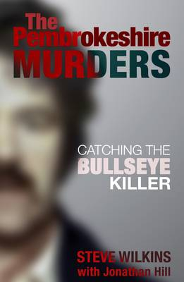 Pembrokeshire Murders: Catching the Bullseye Killer (Paperback)