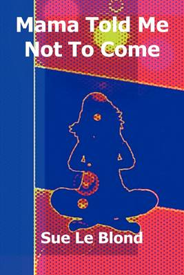 Mama Told Me Not To Come (Paperback)