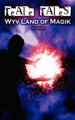 Teale Tales 1: Wyv Land of Magik (Paperback)