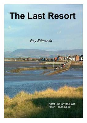 The Last Resort: Knott End Isn't the Last Resort - Humour is (Paperback)