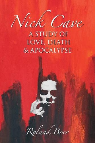 Nick Cave: A Study of Love, Death and Apocalypse - Studies in Popular Music (Paperback)