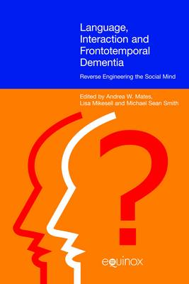Language, Interaction and Frontotemporal Dementia: Reverse Engineering the Social Mind (Paperback)
