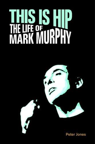 This is Hip: The Life of Mark Murphy - Popular Music History (Hardback)