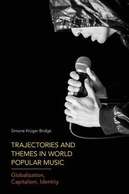 Trajectories and Themes in World Popular Music: Globalization, Capitalism, Identity (Hardback)
