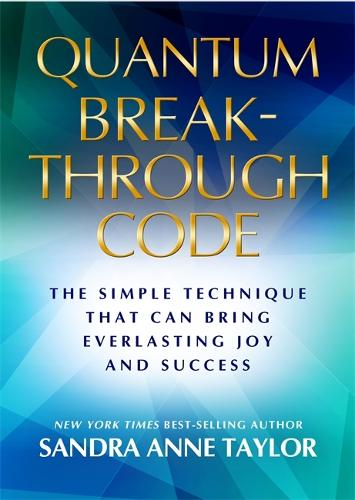 Quantum Breakthrough Code: The Simple Technique That Brings Everlasting Joy and Success (Paperback)