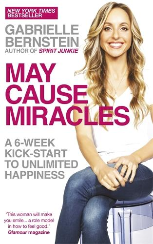 May Cause Miracles: A 6-Week Kick-Start to Unlimited Happiness (Paperback)