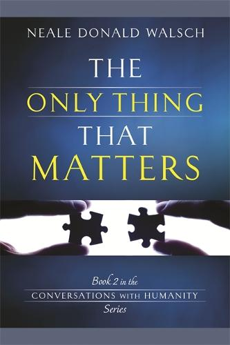 The Only Thing That Matters: Book 2 in the Conversations with Humanity Series (Paperback)