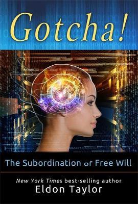 Gotcha!: The Subordination of Free Will (Paperback)