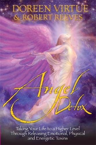 Angel Detox: Taking Your Life to a Higher Level Through Releasing Emotional, Physical and Energetic Toxins (Paperback)