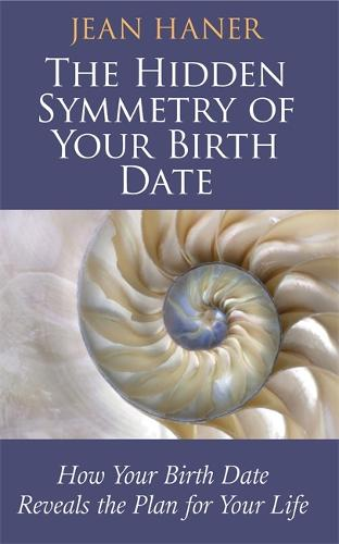 The Hidden Symmetry of Your Birth Date: How Your Birth Date Reveals the Plan for Your Life (Paperback)